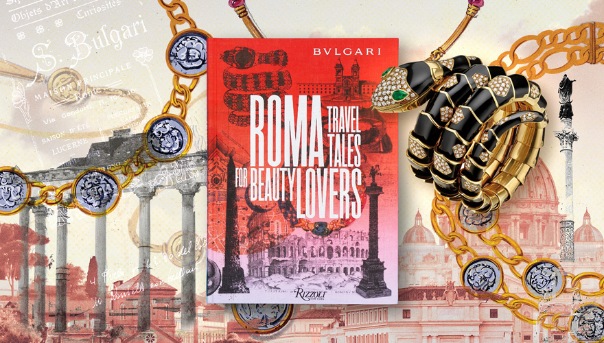 BVLGARI ROMA:TRAVEL TALES FOR BEAUTY LOVERS